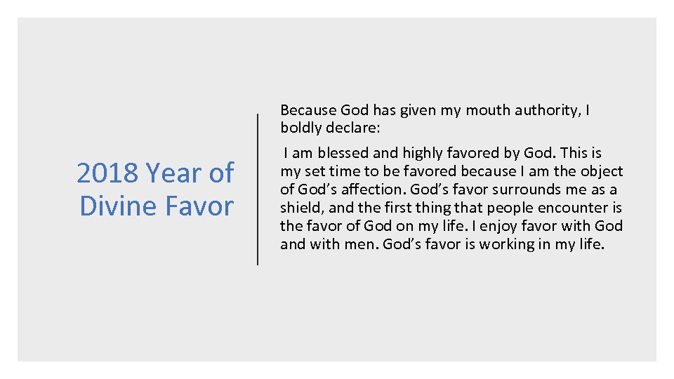 2018 Year of Divine Favor Because God has given my mouth authority, I boldly