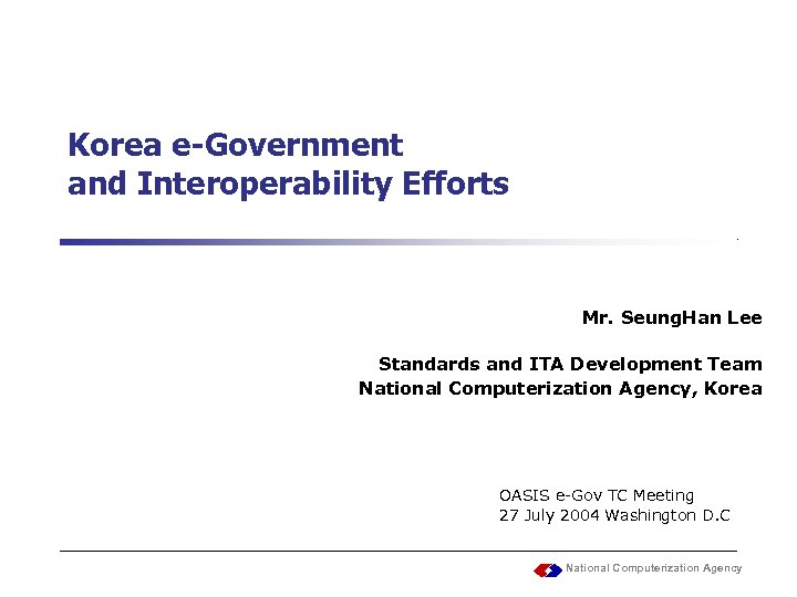 Korea e-Government and Interoperability Efforts Mr. Seung. Han Lee Standards and ITA Development Team