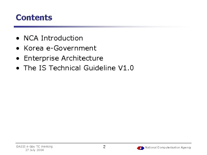 Contents • • NCA Introduction Korea e-Government Enterprise Architecture The IS Technical Guideline V