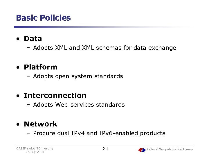Basic Policies • Data – Adopts XML and XML schemas for data exchange •