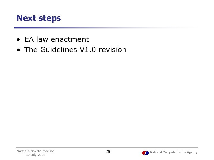 Next steps • EA law enactment • The Guidelines V 1. 0 revision OASIS