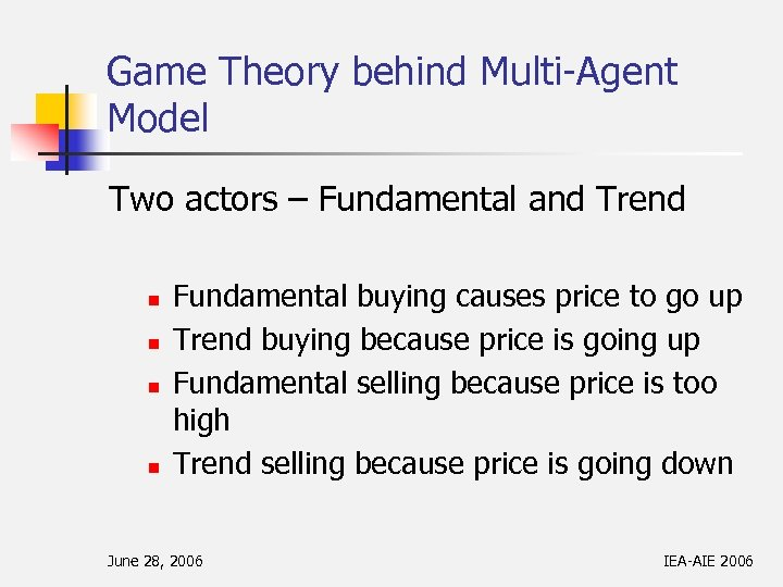 Game Theory behind Multi-Agent Model Two actors – Fundamental and Trend n n Fundamental