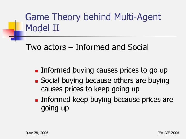 Game Theory behind Multi-Agent Model II Two actors – Informed and Social n n