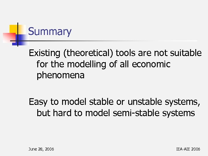 Summary Existing (theoretical) tools are not suitable for the modelling of all economic phenomena
