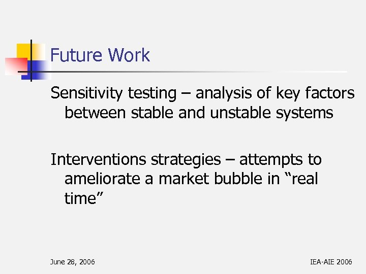 Future Work Sensitivity testing – analysis of key factors between stable and unstable systems
