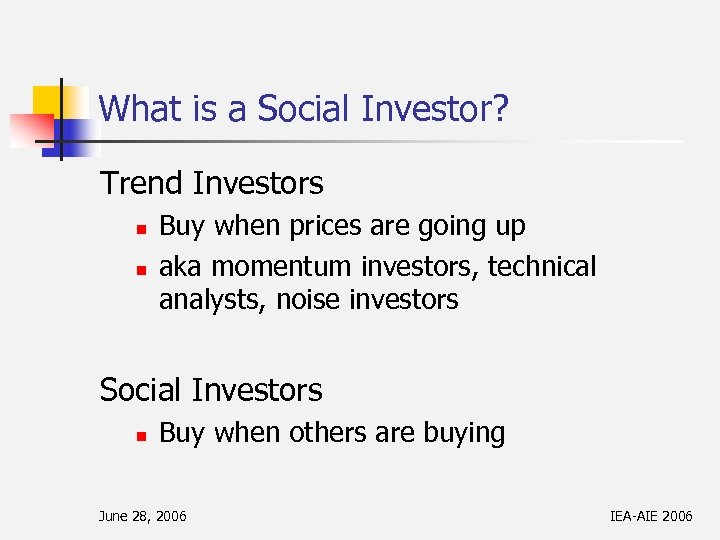 What is a Social Investor? Trend Investors n n Buy when prices are going