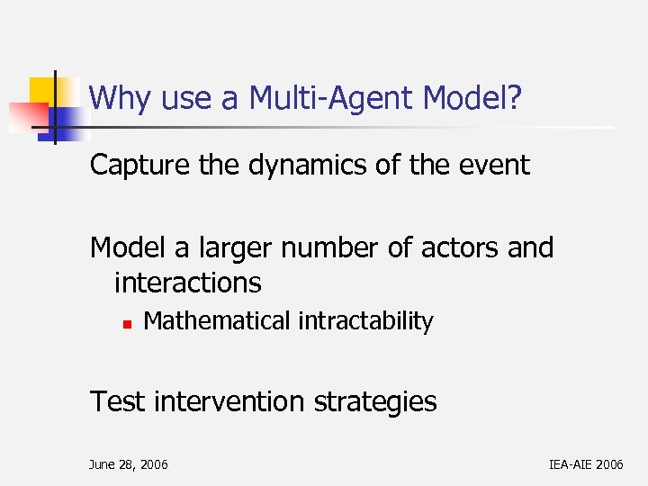 Why use a Multi-Agent Model? Capture the dynamics of the event Model a larger