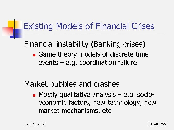 Existing Models of Financial Crises Financial instability (Banking crises) n Game theory models of