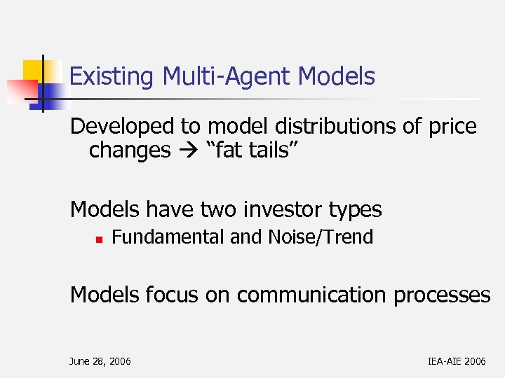 "Existing Multi-Agent Models Developed to model distributions of price changes ""fat tails"" Models have"