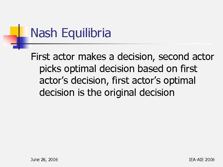 Nash Equilibria First actor makes a decision, second actor picks optimal decision based on