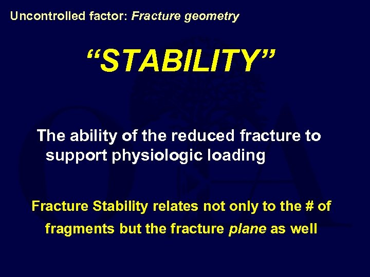 """Uncontrolled factor: Fracture geometry """"STABILITY"""" The ability of the reduced fracture to support physiologic"""