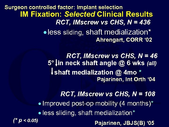 Surgeon controlled factor: Implant selection IM Fixation: Selected Clinical Results RCT, IMscrew vs CHS,