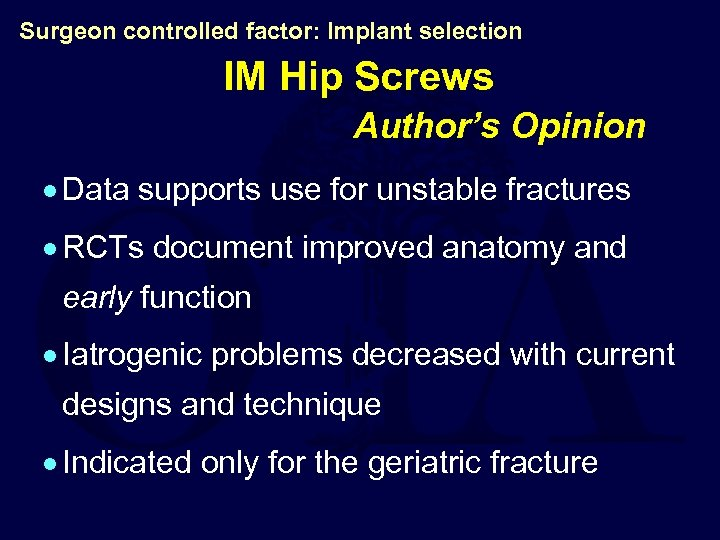 Surgeon controlled factor: Implant selection IM Hip Screws Author's Opinion · Data supports use