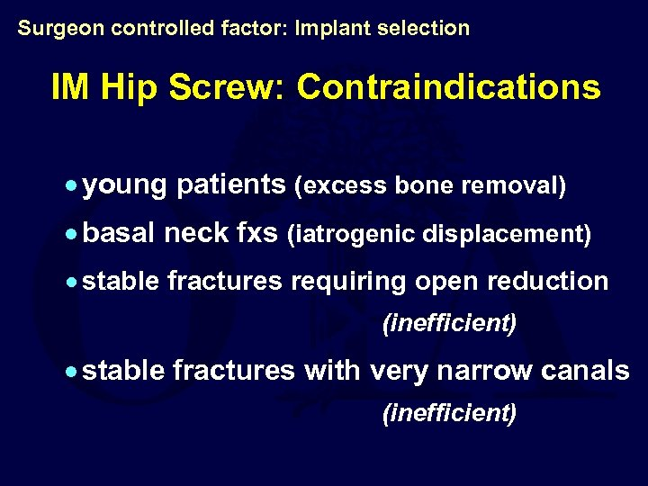 Surgeon controlled factor: Implant selection IM Hip Screw: Contraindications · young patients (excess bone