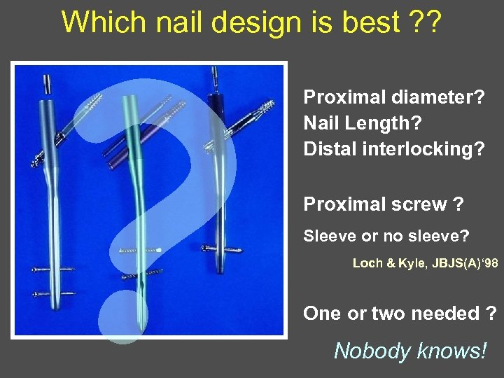 ? Which nail design is best ? ? Proximal diameter? Nail Length? Distal interlocking?