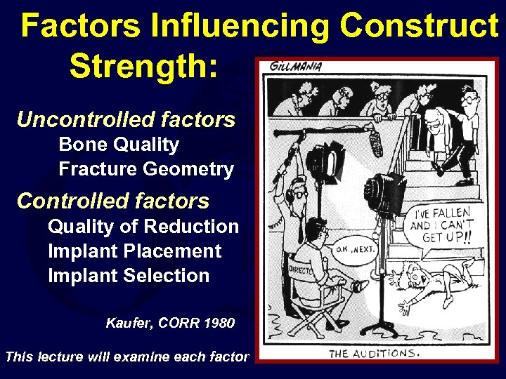 Factors Influencing Construct Strength: Uncontrolled factors Bone Quality Fracture Geometry Controlled factors Quality of