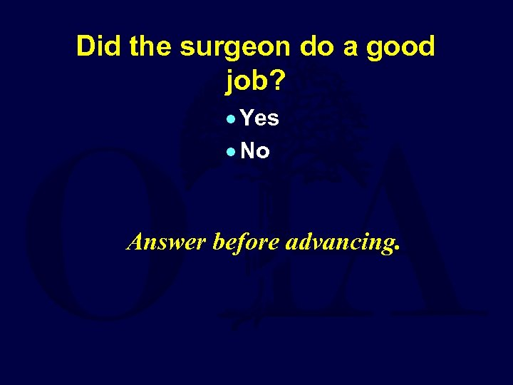 Did the surgeon do a good job? · Yes · No Answer before advancing.