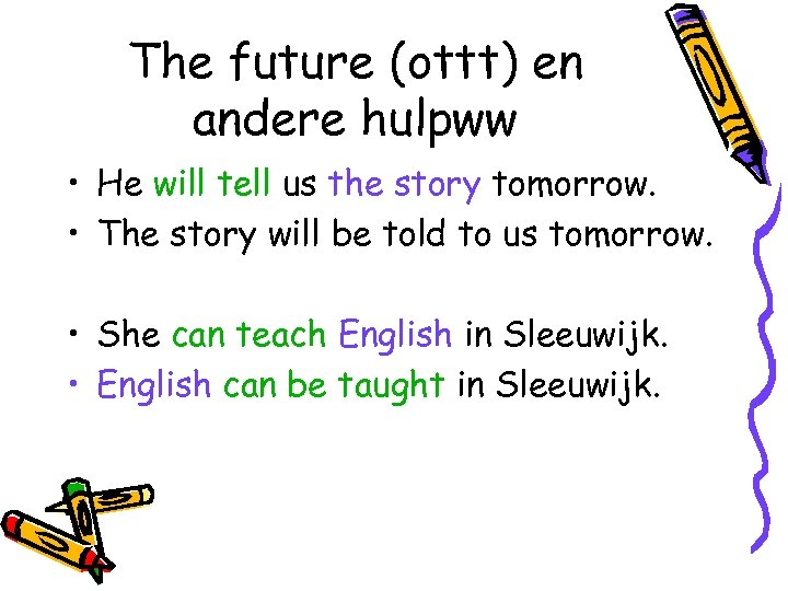The future (ottt) en andere hulpww • He will tell us the story tomorrow.