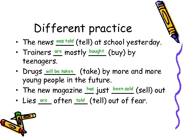 Different practice was told • The news ____ (tell) at school yesterday. are bought