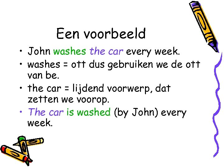 Een voorbeeld • John washes the car every week. • washes = ott dus