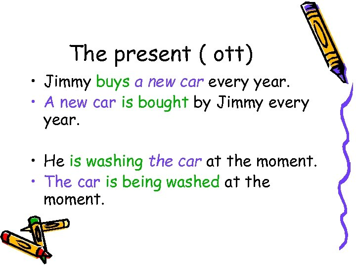 The present ( ott) • Jimmy buys a new car every year. • A