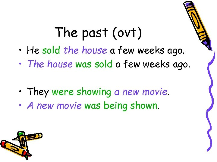The past (ovt) • He sold the house a few weeks ago. • The