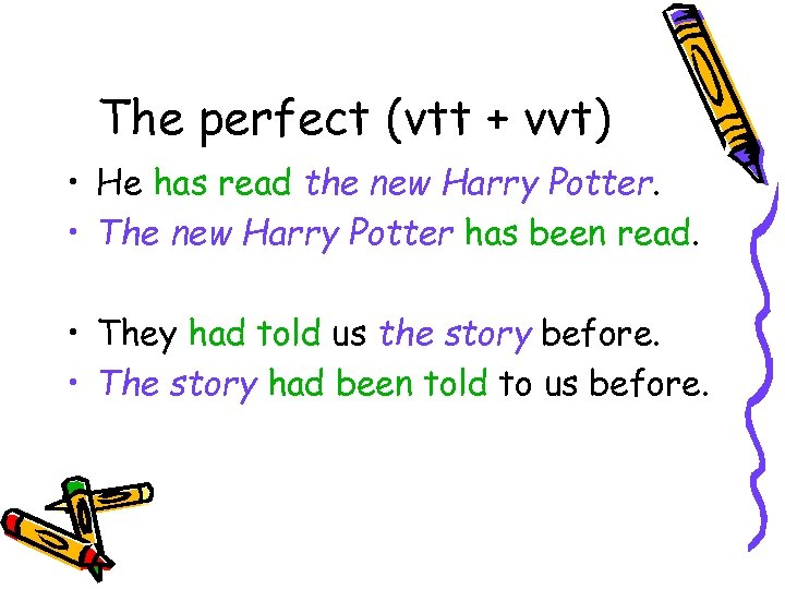 The perfect (vtt + vvt) • He has read the new Harry Potter. •