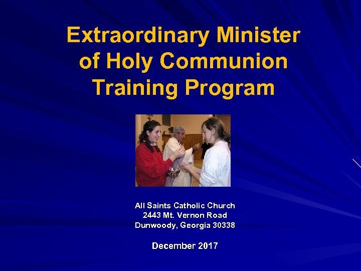 Extraordinary Minister of Holy Communion Training Program All Saints Catholic Church 2443 Mt. Vernon