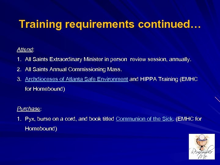 Training requirements continued… Attend: 1. All Saints Extraordinary Minister in person review session, annually.