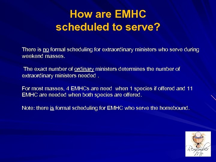 How are EMHC scheduled to serve? There is no formal scheduling for extraordinary ministers