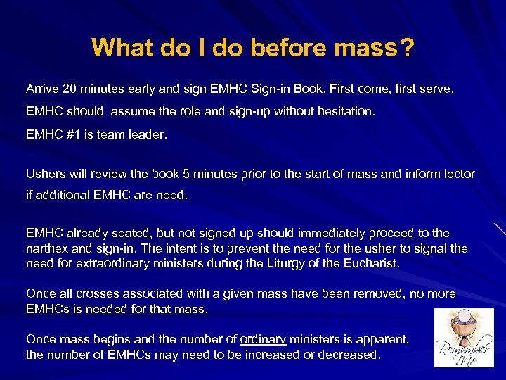 What do I do before mass? Arrive 20 minutes early and sign EMHC Sign-in
