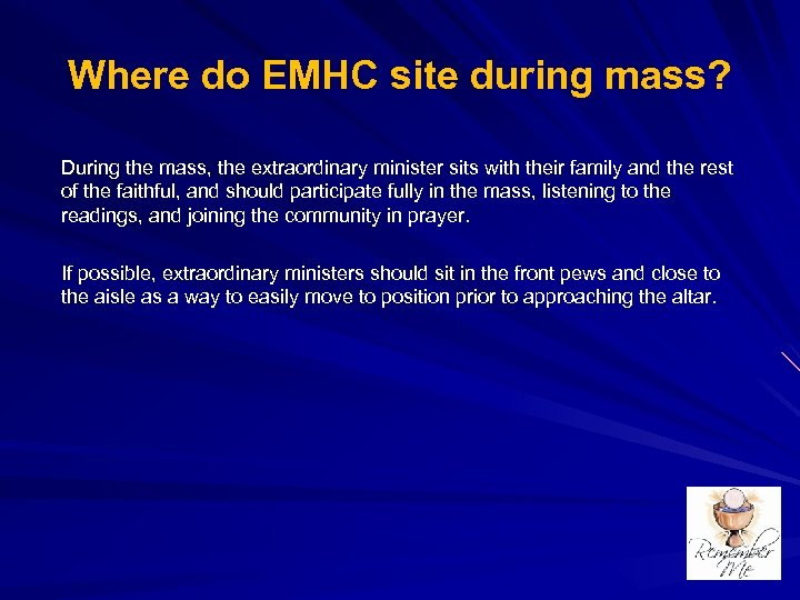 Where do EMHC site during mass? During the mass, the extraordinary minister sits with