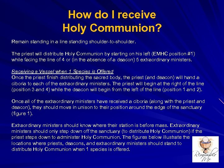 How do I receive Holy Communion? Remain standing in a line standing shoulder-to-shoulder. The