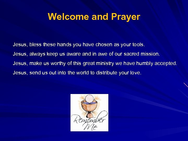 Welcome and Prayer Jesus, bless these hands you have chosen as your tools. Jesus,