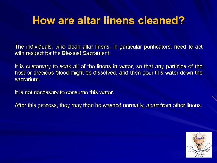 How are altar linens cleaned? The individuals, who clean altar linens, in particular purificators,