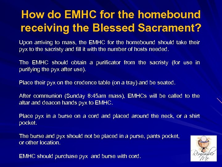 How do EMHC for the homebound receiving the Blessed Sacrament? Upon arriving to mass,