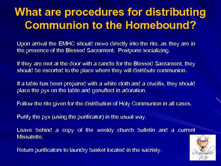What are procedures for distributing Communion to the Homebound? Upon arrival the EMHC should