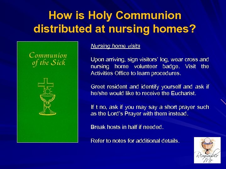 How is Holy Communion distributed at nursing homes? Nursing home visits Upon arriving, sign