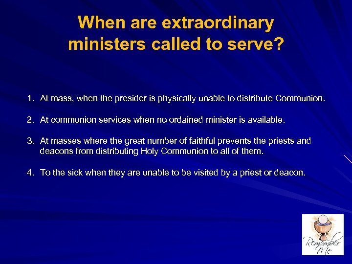When are extraordinary ministers called to serve? 1. At mass, when the presider is