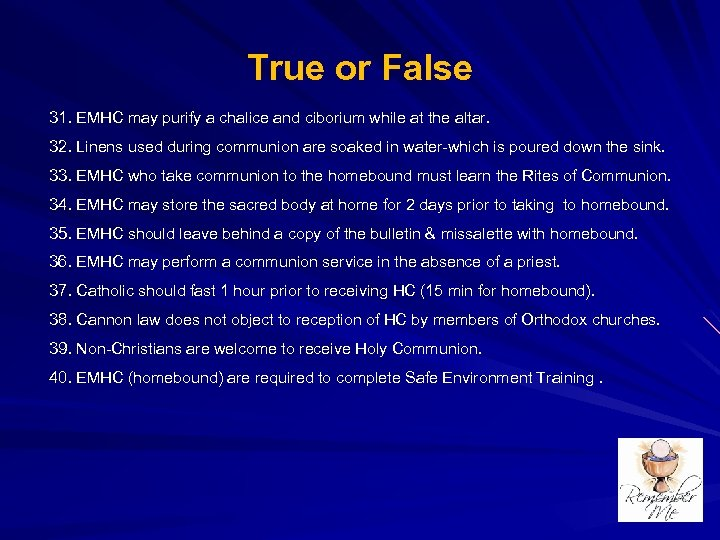 True or False 31. EMHC may purify a chalice and ciborium while at the