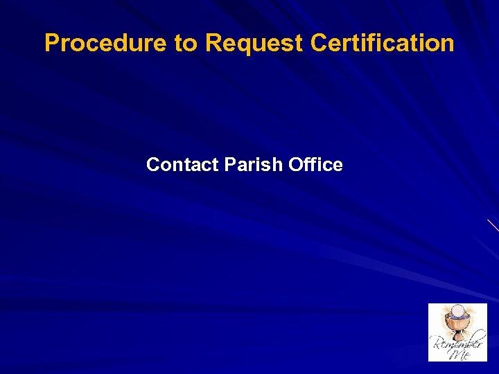Procedure to Request Certification Contact Parish Office