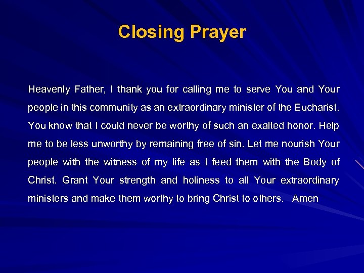 Closing Prayer Heavenly Father, I thank you for calling me to serve You and