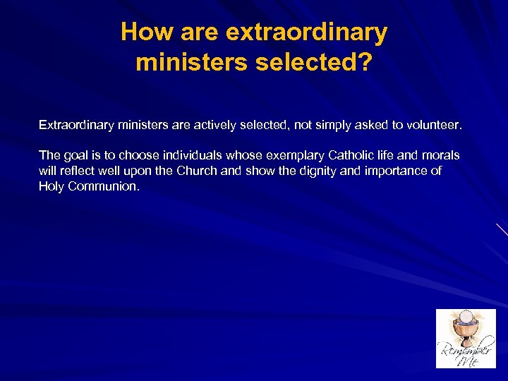 How are extraordinary ministers selected? Extraordinary ministers are actively selected, not simply asked to