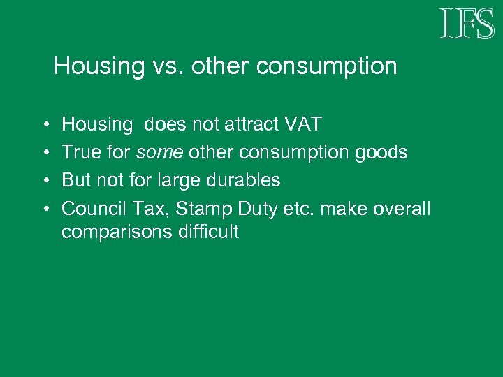 Housing vs. other consumption • • Housing does not attract VAT True for some
