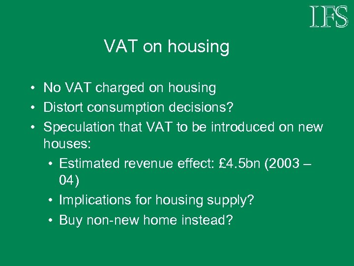 VAT on housing • No VAT charged on housing • Distort consumption decisions? •