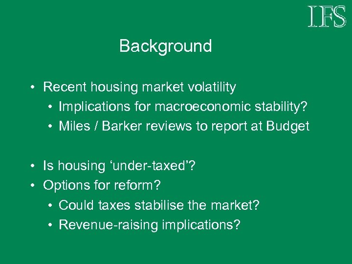 Background • Recent housing market volatility • Implications for macroeconomic stability? • Miles /