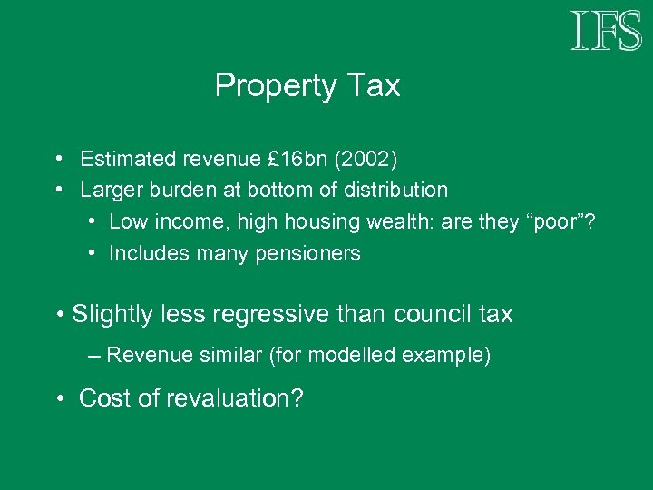 Property Tax • Estimated revenue £ 16 bn (2002) • Larger burden at bottom
