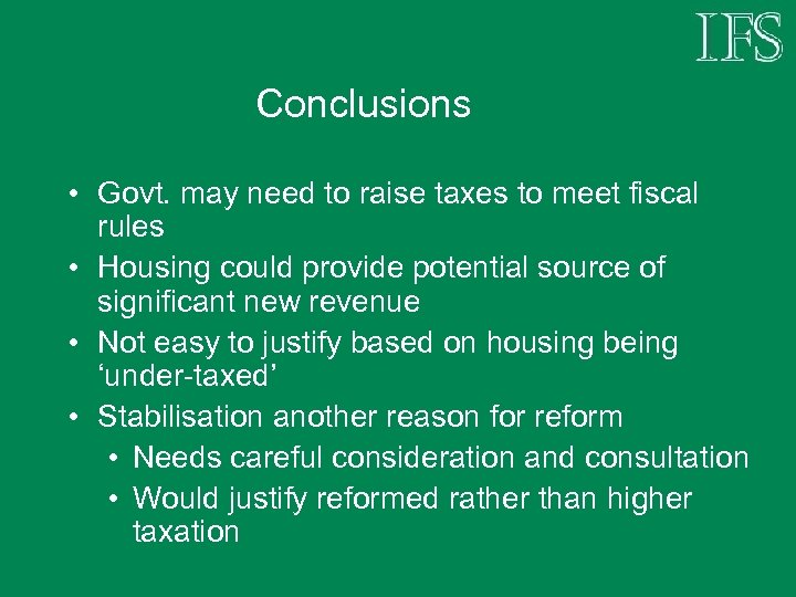 Conclusions • Govt. may need to raise taxes to meet fiscal rules • Housing