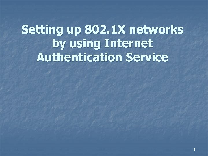 Setting up 802. 1 X networks by using Internet Authentication Service 1