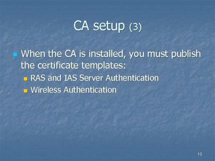 CA setup (3) n When the CA is installed, you must publish the certificate